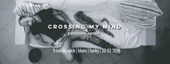 In arrivo Crossing My Mind, il nuovo Album di Pasquale Aprile