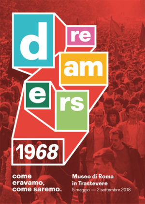 Dreamers. 1968: come eravamo, come saremo. Grande mostra al Museo di Roma in Trastevere