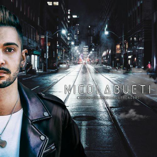 I sogni ce li andiamo a prendere l'album d'esordio di Nicola Bueti. Disponibile da lunedì 16 Aprile 2018
