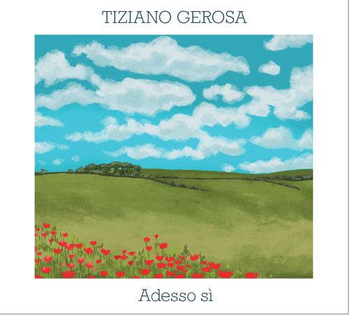 Adesso sì, il nuovo album di Tiziano Gerosa è in rotazione radio e video anche l'omonimo singolo