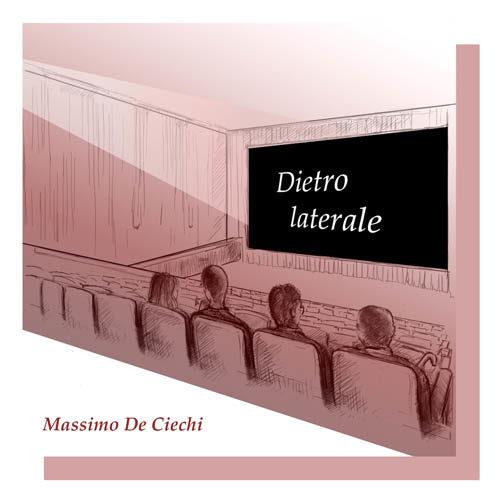 Massimo De Ciechi e il suo Posto dietro laterale in radio un nuovo  singolo estratto dall'album Dietro Laterale