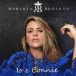 In radio Controtendenza e l'8 giugno uscirà Io & Bonnie, il nuovo album di Roberta Bonanno