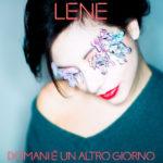 Domani è un altro giorno, il nuovo singolo di Lene approda in radio e in digitale