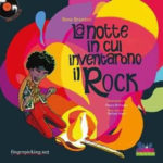 La notte in cui inventarono il rock, il libro di Reno Brandoni con le illustrazioni di Chiara Di Vivona