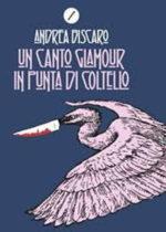 Un canto glamour in punta di coltello è il titolo del nuovo romanzo noir di Andrea Biscaro