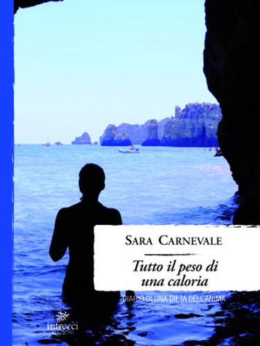 """""""Tutto il peso di una caloria – diario di una dieta dell'anima"""", il libro di Sara Carnevale"""