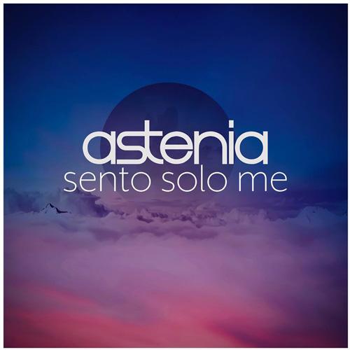 Sento solo me, il nuovo singolo degli Astenia