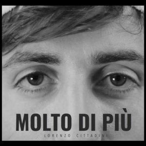 """Lorenzo Cittadini, """"Molto di più"""" il nuovo singolo in tutte le radio"""