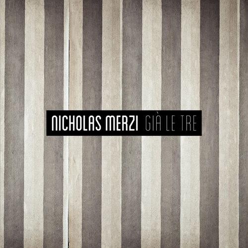 Già le tre, il nuovo singolo di Nicholas Merzi