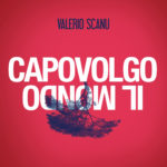 Capovolgo il mondo, il nuovo singolo di Valerio Scanu approda in radio e nei digital store
