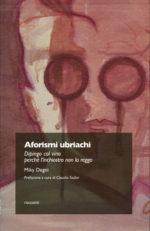 Aforismi ubriachi (Trenta editore) Dipingo col vino perché l'inchiostro non lo reggo, il libro di Miky Degni