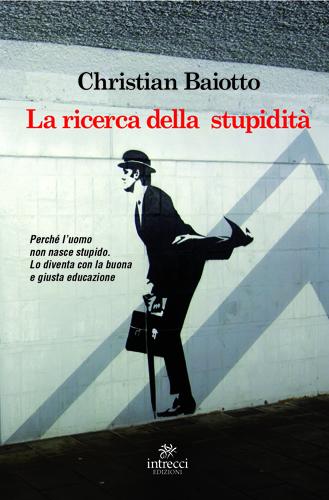 La Ricerca della Stupidità, il libro di Christian Baiotto