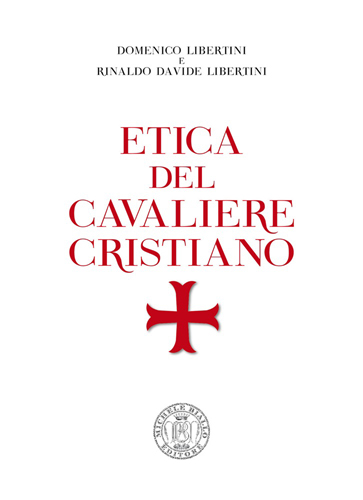Etica del Cavaliere Cristiano, il libro dal Generale dei Carabinieri Domenico Libertini e dal dott. Rinaldo Libertini