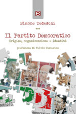 Il Partito Democratico. Origine, organizzazione e identità di Simone Tedeschi