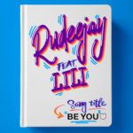 """""""Be you"""" il nuovo singolo di Rudeejay feat. Lili. La musica dance sui banchi di scuola"""
