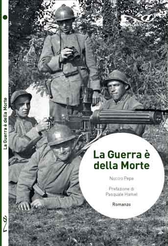"""In libreria """"La guerra è della morte"""" di Nuccio Pepe: La grande guerra raccontata cento anni dopo la sua fine"""
