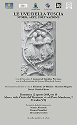 Le uve della Tuscia. Storia, Arte, Coltivazione, il libro a cura di Elisabetta De Minicis e Massimo Muganu