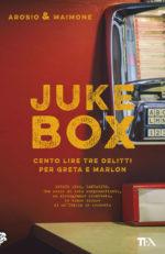 Juke-Box Cento lire tre delitti per Greta e Marlon, il libro di Arosio & Maimone
