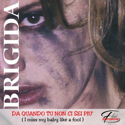 Da quando tu non ci sei più ( I miss my baby like a fool ), il nuovo singolo di Brigida
