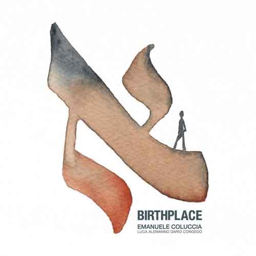 """Ritorno all'origine: esce l'album """"Birthplace"""" di Emanuele Coluccia"""