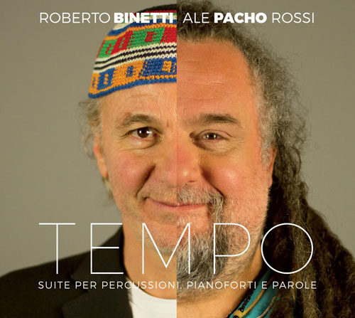 """""""TEMPO"""" la suite per pianoforti e percussioni di Roberto Binetti e Pacho"""