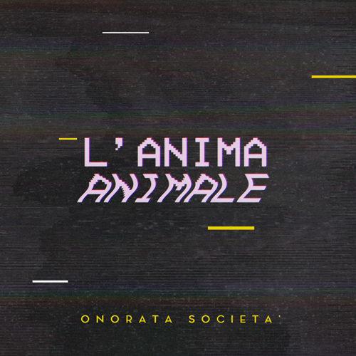 """""""L'Anima Animale"""", il terzo album per la band siciliana Onorata Società"""