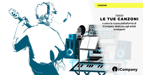LeTueCanzoni.iCompany.it, una piattaforma di supporto e orientamento per gli artisti emergenti