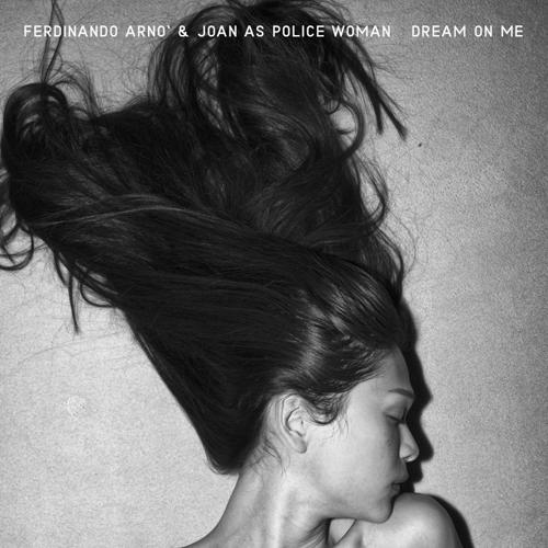 """""""Dream on me"""" il nuovo singolo di Ferdinando Arnò & Joan As Police Woman"""