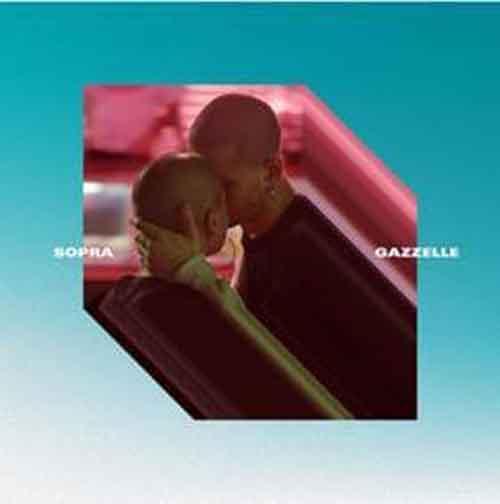 Gazzelle: il nuovo singolo Sopra è da oggi in rotazione radiofonica e disponibile in digital download