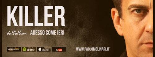 Killer è il primo singolo, accompagnato dal videoclip, estratto dal nuovo album di Paolo Molinari, Adesso come ieri