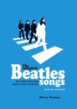"""""""The Complete Beatles Songs – Gli aneddoti dietro ogni canzone scritta dai Fab Four"""", il libro di Steve Turner"""