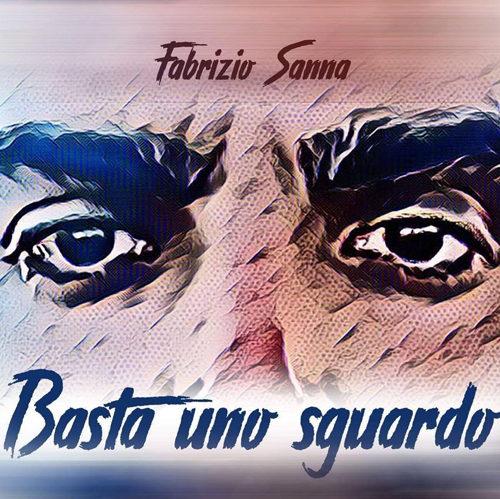 """""""Basta uno sguardo"""", il nuovo singolo di Fabrizio Sanna approda in radio"""