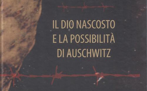 Il Dio Nascosto e la possibilità di Auschwitz. Prospettive filosofiche e teologiche sull'Olocausto, il libro di Alberto Castaldini