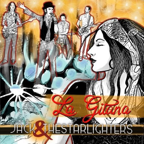 "Jack & The Starlighters, è in radio e disponibile in digitale ""La Gitana"" il primo singolo della rock band"