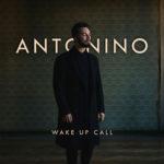"""Antonino torna con """"Wake up call"""", il nuovo singolo da oggi in radio e in digital download"""