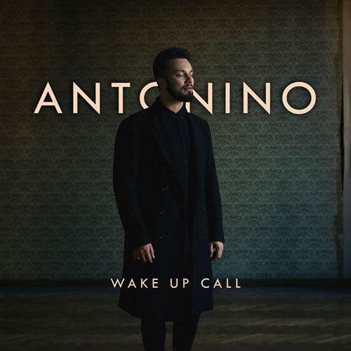 "Antonino torna con ""Wake up call"", il nuovo singolo da oggi in radio e in digital download"