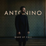 Wake up call, il nuovo singolo di Antonino
