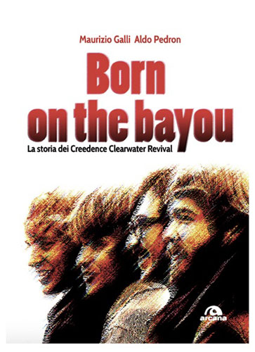 Born on the Bayou, il primo libro dedicato ai Creedence Clearwater Revival