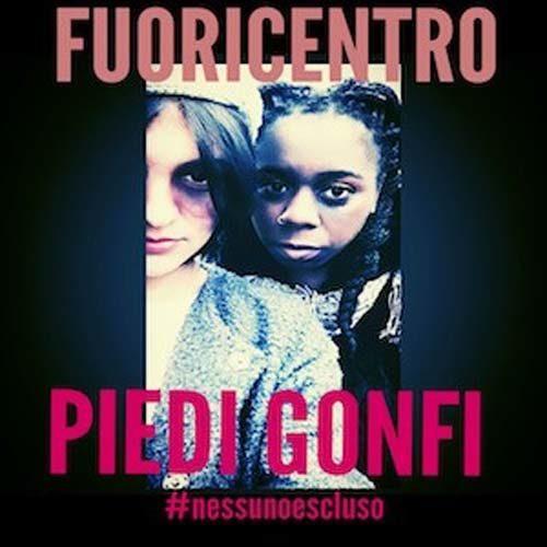 """Fuoricentro """"Piedi Gonfi"""", un singolo sul tema della violenza #NESSUNOESCLUSO"""