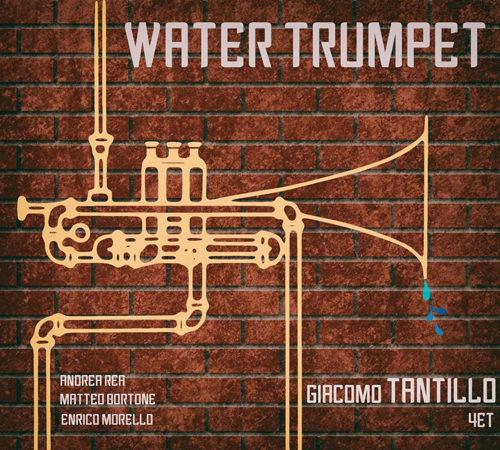 Water Trumpet, il nuovo album del trombettista Giacomo Tantillo con Andrea Rea, Matteo Bortone ed Enrico Morello