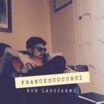 Non lasciarmi, il brano inedito di Francesco Curci