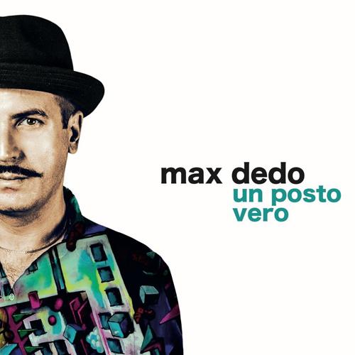 """Max Dedo, è online il video di """"Un posto vero"""", il brano che dà il nome al nuovo album di inediti"""