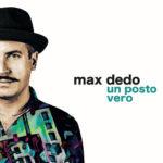 """Max Dedo presenta live all'Auditorium Parco Della Musica di Roma il nuovo album di inediti """"Un posto vero"""""""