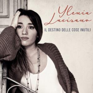 Il destino delle cose inutili della cantautrice Ylenia Lucisano è in rotazione radiofonica