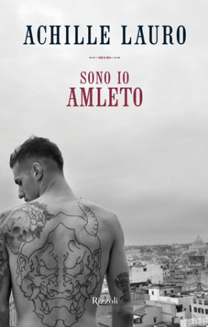 Sono io Amleto, il libro di Achille Lauro. La presentazione martedì 22 gennaio a la Feltrinelli di Piazza Piemonte a Milano