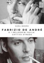 Fabrizio De André e i pellegrini sulla cattiva strada. Il libro di Sara Boero è in uscita il 16 gennaio