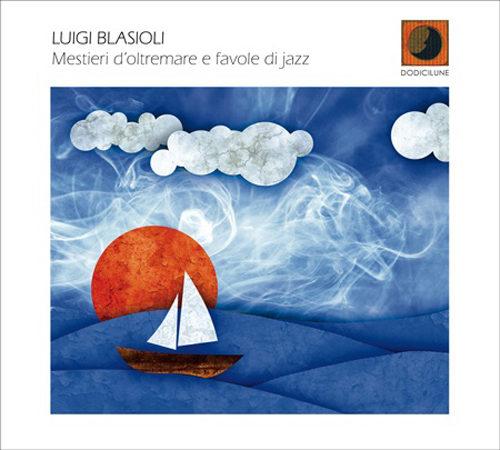 Mestieri d'oltremare e favole di jazz di Luigi Blasioli
