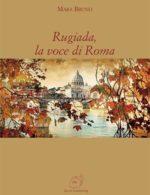 """È in libreria il romanzo """"Rugiada, la voce di Roma"""" di Mara Bruno, edito da AG Book Publishing"""