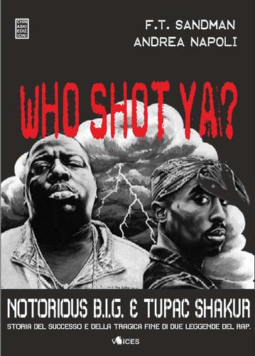 Who shot ya?: Storia del successo e della tragica fine di due leggende del rap