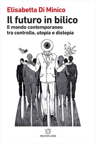 """Elisabetta Di Minico presenta il libro-saggio """"Il futuro in bilico Il mondo contemporaneo tra controllo, utopia e distopia"""""""
